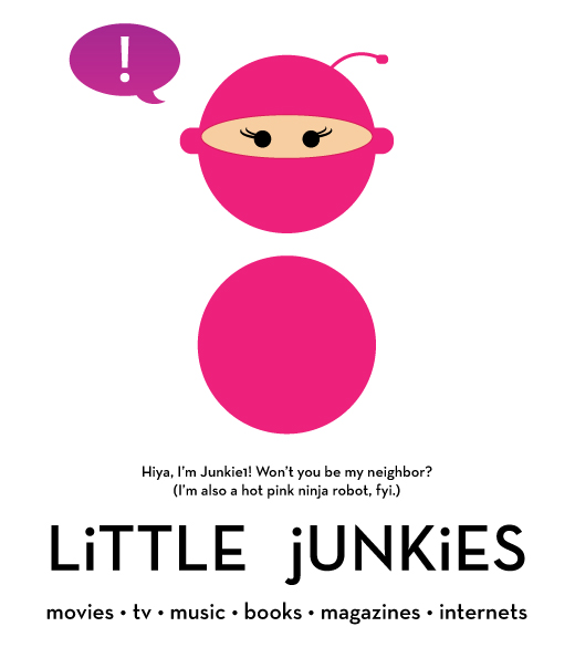 Little Junkies: Movies, tv, music, books, magazines, internets, etc. Join us.